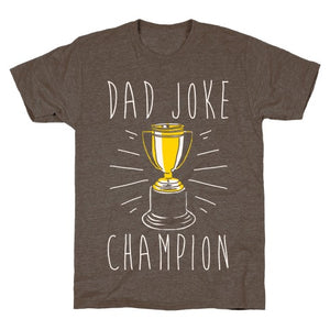 Dad Joke Champion T-Shirt - Athletic Brown