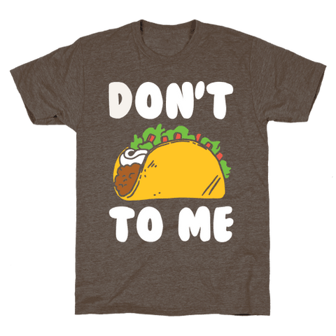 Don't Taco To Me T-Shirt - Athletic Brown