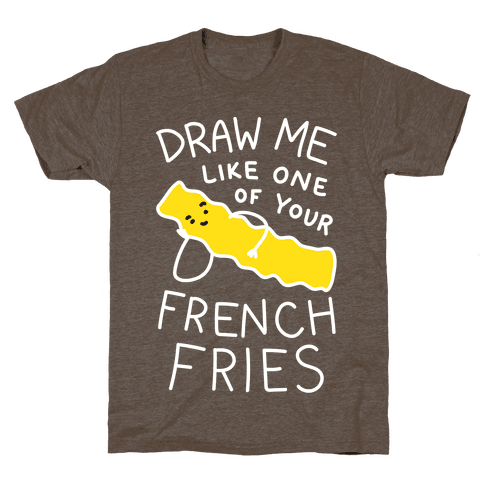 Draw Me Like One Of Your French Fries T-Shirt - Athletic Brown