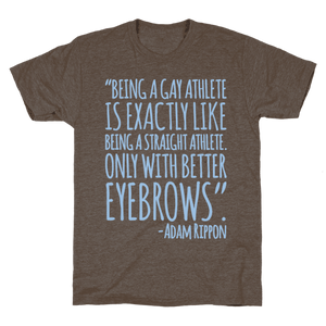 Gay Athletes Have Better Eyebrows Adam Rippon Quote T-Shirt - Athletic Brown