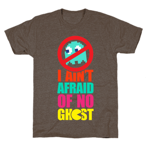 I Ain't Afraid Of No Ghost (Pac-Man) T-Shirt - Athletic Brown