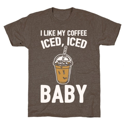 I Like My Coffee Iced Iced Baby (Parody) T-Shirt - Athletic Brown