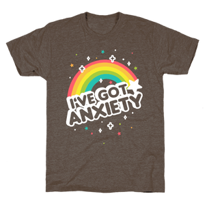 I've Got Anxiety Rainbow T-Shirt - Athletic Brown