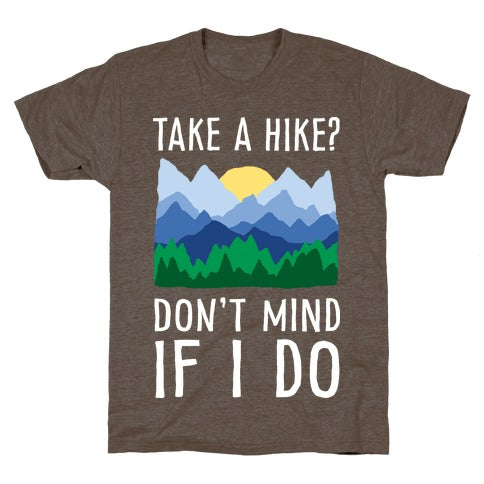 Take A Hike Don't Mind If I Do T-Shirt - Athletic Brown