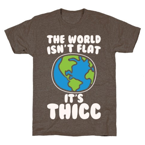 The World Isn't Flat It's Thicc T-Shirt - Athletic Brown