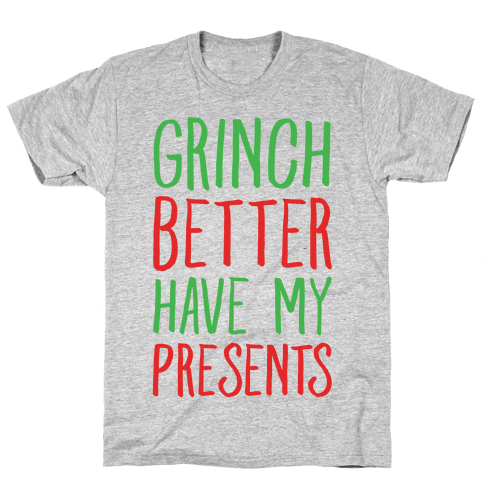 Grinch Better Have My Presents Parody T-Shirt - Gray