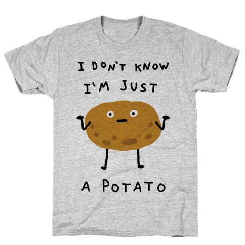 I Don't Know I'm Just A Potato T-Shirt - Gray