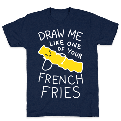 Draw Me Like One Of Your French Fries T-Shirt - Athletic Navy