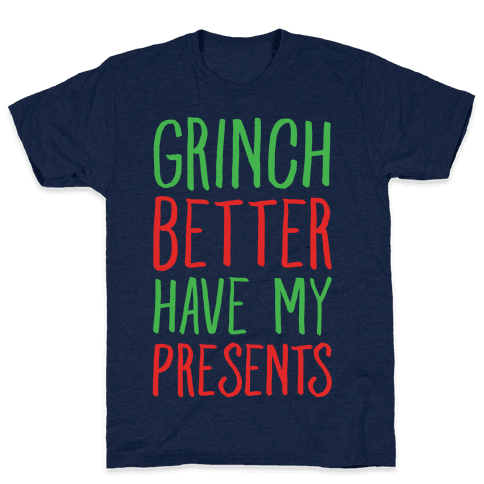 Grinch Better Have My Presents Parody T-Shirt - Athletic Navy