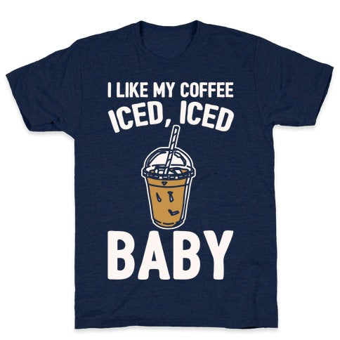 I Like My Coffee Iced Iced Baby (Parody) T-Shirt - Athletic Navy