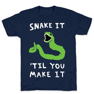 Snake It 'Til You Make It T-Shirt