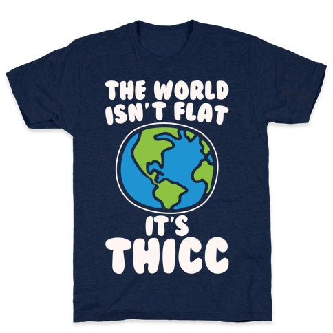 The World Isn't Flat It's Thicc T-Shirt - Athletic Navy