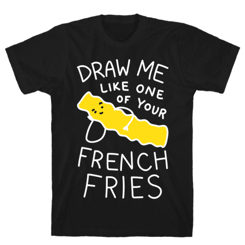 Draw Me Like One Of Your French Fries T-Shirt - Black