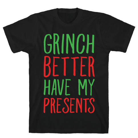Grinch Better Have My Presents Parody T-Shirt - Black
