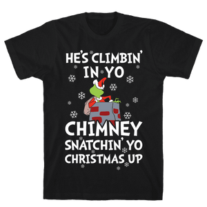 He's Climbin' In Yo Chimney T-Shirt - Black