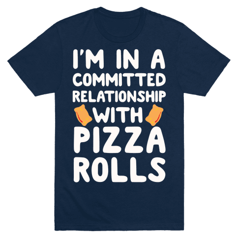 I'm In A Committed Relationship With Pizza Rolls T-Shirt - Navy