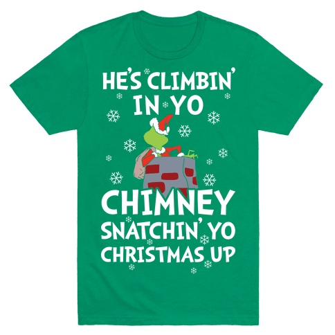He's Climbin' In Yo Chimney T-Shirt - Green