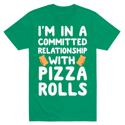 I'm In A Committed Relationship With Pizza Rolls T-Shirt - Grass