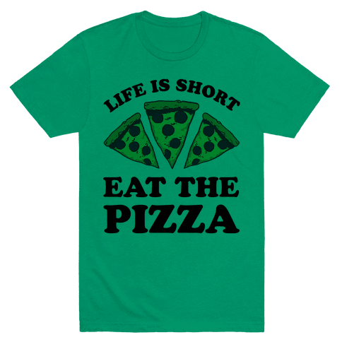 Life Is Short Eat The Pizza T-Shirt - Grass
