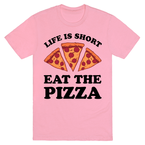 Life Is Short Eat The Pizza T-Shirt - Pink