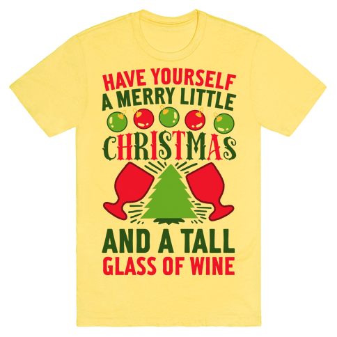Have Yourself A Merry Little Christmas And A Tall Glass Of Wine T-Shirt - Yellow