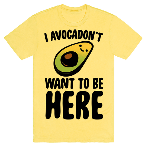 I Avocadon't Want To Be Here T-Shirt - Yellow
