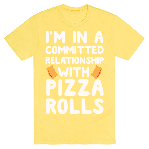 I'm In A Committed Relationship With Pizza Rolls T-Shirt - Yellow