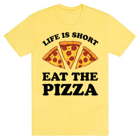 Life Is Short Eat The Pizza T-Shirt - Yellow
