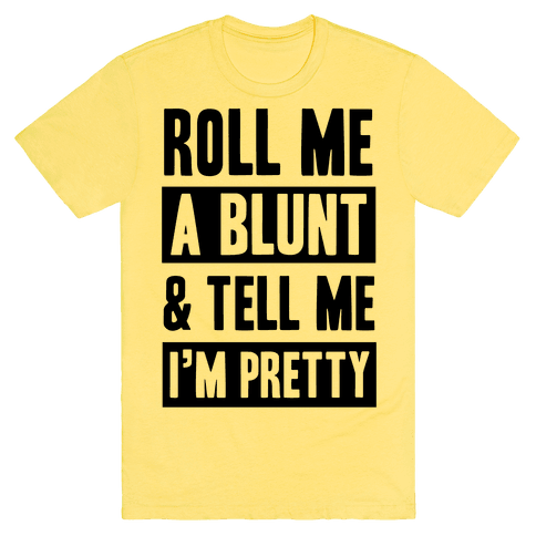 Roll Me A Blunt & Tell Me I'm Pretty T-Shirt - Yellow