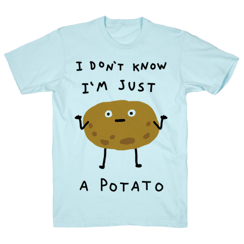 I Don't Know I'm Just A Potato T-Shirt - Pool