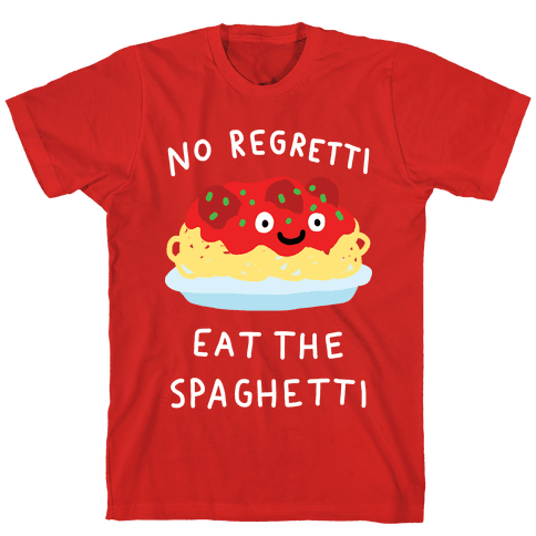 No Regretti Eat The Spaghetti T-Shirt - Red