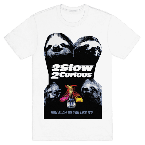 2 Slow 2 Curious T-Shirt - White