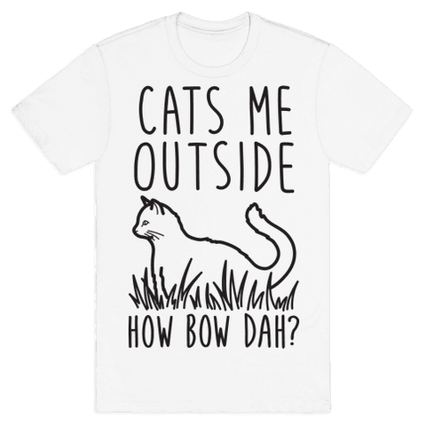 Cats Me Outside How Bow Dah? (Outdoor Cat) T-Shirt - White