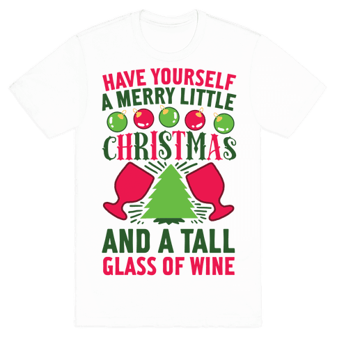 Have Yourself A Merry Little Christmas And A Tall Glass Of Wine T-Shirt - White