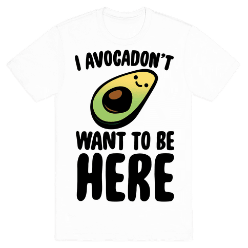 I Avocadon't Want To Be Here T-Shirt - White