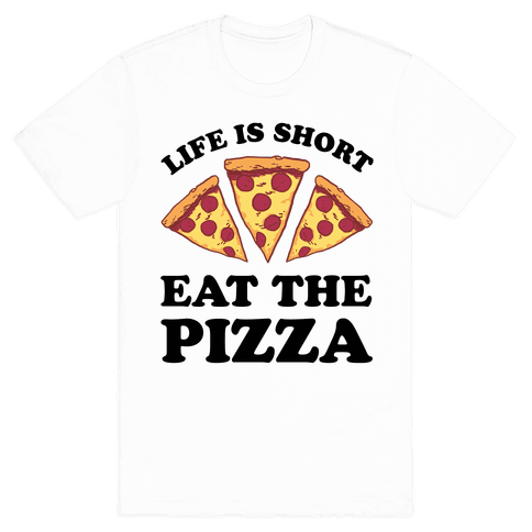 Life Is Short Eat The Pizza T-Shirt - White