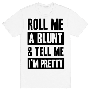 Roll Me A Blunt & Tell Me I'm Pretty T-Shirt - White