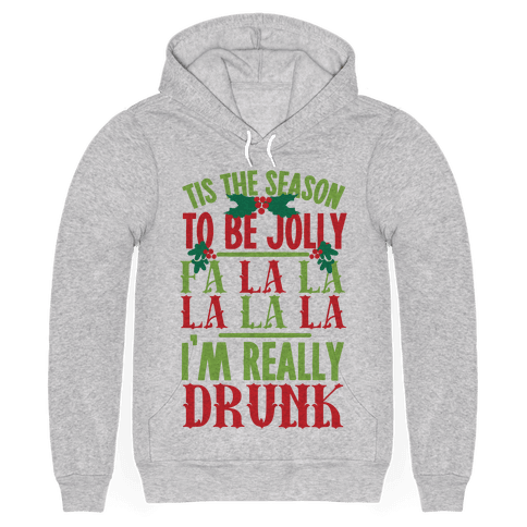 Tis The Season To Be Jolly Fa La La La La La I'm Really Drunk Hoodie - Gray
