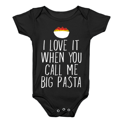 I Love It When You Call Me Big Pasta Infants Onesie - Black