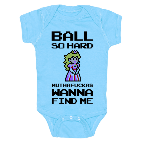 Ball So Hard Muthafuckas Wanna Find Me (Princess Peach) Infant Onesie - Light Blue
