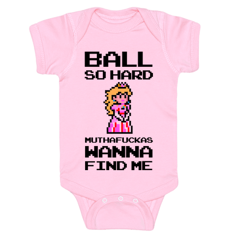 Ball So Hard Muthafuckas Wanna Find Me (Princess Peach) Infant Onesie - Light Pink