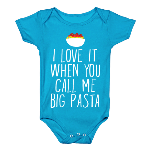 I Love It When You Call Me Big Pasta Infants Onesie - Turquoise