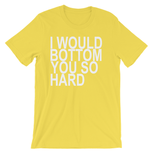 I Would Bottom You So Hard (Yellow) T-Shirt