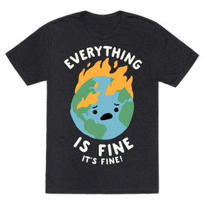 Everything Is Fine It's Fine T-Shirt - Heathered Black