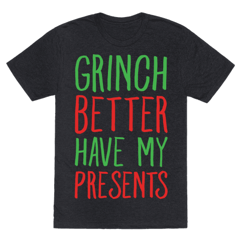 Grinch Better Have My Presents Parody T-Shirt - Heathered Black