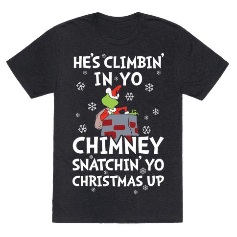 He's Climbin' In Yo Chimney T-Shirt - Heathered Black