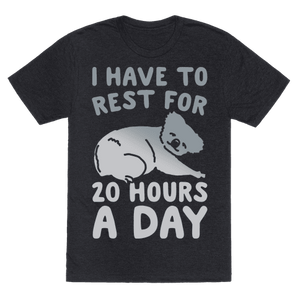 I Have To Rest For 20 Hours A Day T-Shirt -