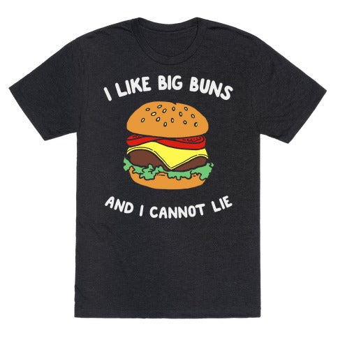 I Like Big Buns And I Cannot Lie T-Shirt - Heathered Black