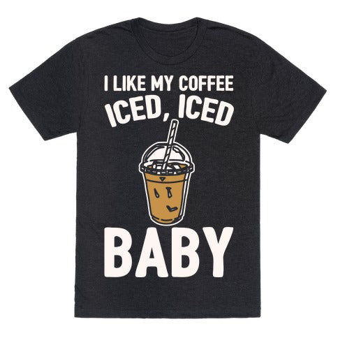 I Like My Coffee Iced Iced Baby (Parody) T-Shirt - Heathered Black