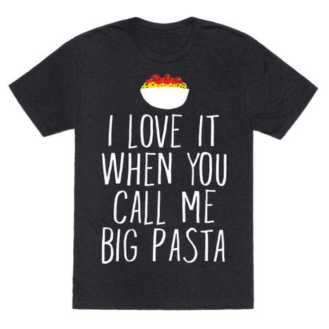 I Love It When You Call Me Big Pasta T-Shirt - Heathered Black